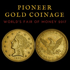 Pioneer Gold Coinage - World's Fair of Money 2017